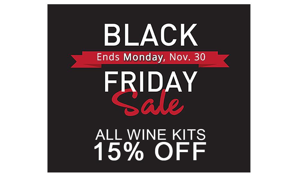 Black Friday sale now through Monday, Nov. 30 SAVE 15% on ALL WINE KITS